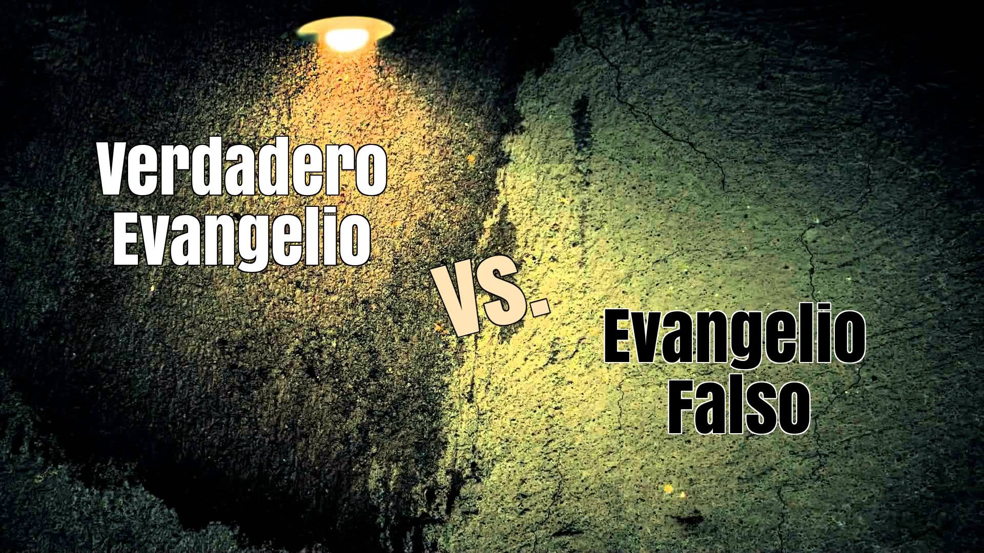 El verdadero evangelio versus El evangelio falso